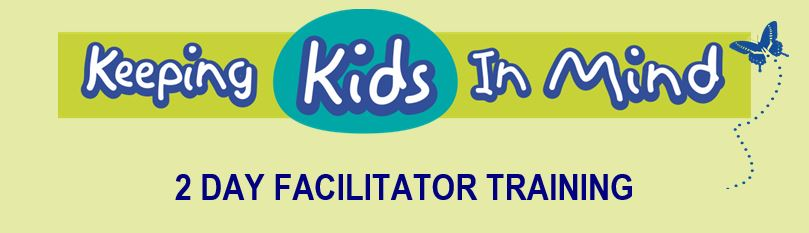 Keeping Kids In Mind 2 Day Facilitator Training